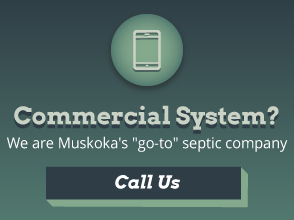 "Commercial System? We are Muskoka's ""go-to"" septic company - Call Us"